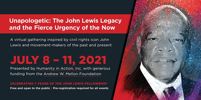 Unapologetic: The John Lewis Legacy and the Fierce Urgency of the Now! July 8-11, 2021